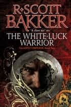 The White-Luck Warrior - Book 2 of the Aspect-Emperor eBook by R. Scott Bakker
