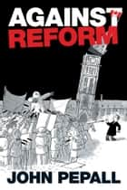 Against Reform ebook by John Pepall