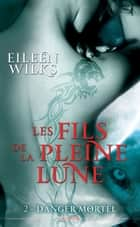 Les fils de la pleine lune T02 - Danger mortel ebook by Eileen Wilks