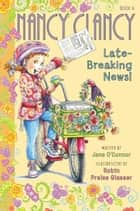 Fancy Nancy: Nancy Clancy, Late-Breaking News! ebook by Jane O'Connor, Robin Preiss Glasser