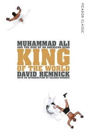 King of the World - Muhammad Ali and the Rise of an American Hero ekitaplar by David Remnick, Salman Rushdie