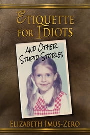 Etiquette For Idiots ebook by Elizabeth Imus-Zero