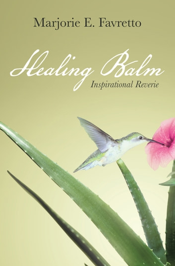 Healing Balm - Inspirational Reverie ebook by Marjorie E. Favretto