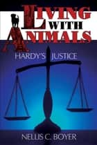 Living with Animals - Hardy's Justice ebook by Nellis C. Boyer