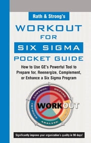 Rath & Strong's WorkOut for Six Sigma Pocket Guide - How to Use GE's Powerful Tool to Prepare for, Reenergize, Complement, or Enhance a Six Sigma Program ebook by Rath & Strong, Rath & Strong's Six Sigma Team Leader's Pocket Guide