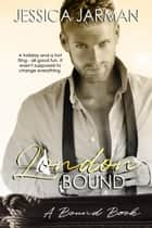 London Bound - The Bound Series, #1 ebook by Jessica Jarman