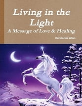 Living in the Light - A Message of Love and Healing ebook by Carolanne Allen