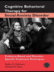 Cognitive Behavioral Therapy of Social Anxiety Disorder - Evidence-Based and Disorder-Specific Treatment Techniques ebook by Stefan G. Hofmann,Michael W. Otto