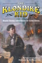 Adventure in Gold Town ebook by Deborah Hopkinson, Bill Farnsworth