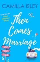 Then Comes Marriage - Box Set Edition Books 4-6 ebook by Camilla Isley