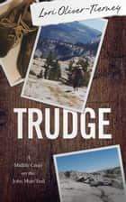 TRUDGE: A Midlife Crisis on the John Muir Trail ebook by Lori Oliver-Tierney