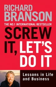 Screw It, Let's Do It - Lessons in Life and Business ebook by Sir Richard Branson