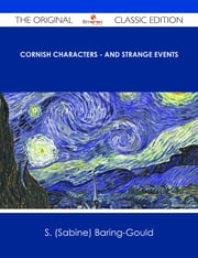 Cornish Characters - and Strange Events - The Original Classic Edition ebook by S. (Sabine) Baring-Gould