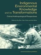 Indigenous Enviromental Knowledge and its Transformations - Critical Anthropological Perspectives ebook by Alan Bicker, Roy Ellen, Peter Parkes