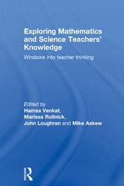 Exploring Mathematics and Science Teachers' Knowledge - Windows into teacher thinking ebook by Hamsa Venkat,Marissa Rollnick,John Loughran,Mike Askew