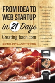 From Idea to Web Start-up in 21 Days: Creating bacn.com ebook by Glaspey, Jason