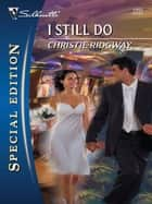 I Still Do ebook by Christie Ridgway