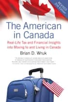 The American in Canada, Revised ebook by Brian D. Wruk