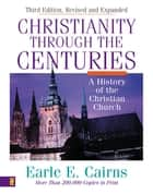 Christianity Through the Centuries ebook by Earle E. Cairns