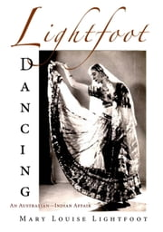 Lightfoot Dancing: An Australian-Indian Affair ebook by Mary Louise Lightfoot