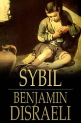 Sybil - Or The Two Nations ebook by Benjamin Disraeli