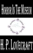 Horror in the Museum ebook by H.P. Lovecraft