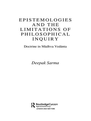 Epistemologies and the Limitations of Philosophical Inquiry - Doctrine in Madhva Vedanta ebook by Deepak Sarma