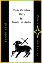 To the Christians Part 4 ebook by Forester de Santos