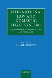 International Law and Domestic Legal Systems - Incorporation, Transformation, and Persuasion ebook by Dinah Shelton