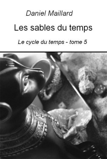 Les sables du temps - Le cycle du temps - tome 5 ebook by Daniel Maillard