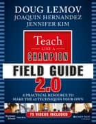 Teach Like a Champion Field Guide 2.0 - A Practical Resource to Make the 62 Techniques Your Own ebook by Doug Lemov, Joaquin Hernandez, Jennifer Kim