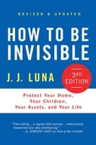 How to Be Invisible ebook by J. J. Luna