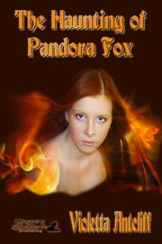 The Haunting of Pandora Fox ebook by Violetta Antcliff