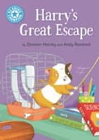 Harry's Great Escape - Independent Reading Blue 4 ebook by Damian Harvey, Andy Rowland