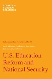 U.S. Education Reform and National Security ebook by Joel I. Klein, Condoleezza Rice, Julia Levy