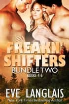 Freakn' Shifters Bundle 2 - Books 4 - 6 ebook by Eve Langlais
