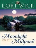 Moonlight on the Millpond ebook by Lori Wick
