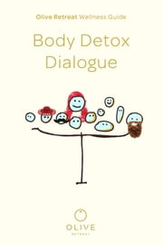 Olive Retreat Wellness Guide: Body Detox Dialogue ebook by Olive Retreat
