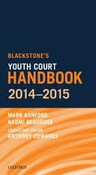 Blackstone's Youth Court Handbook 2014-2015 ebook by Mark Ashford, Naomi Redhouse, Anthony Edwards
