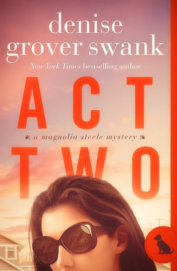 Act Two - Magnolia Steele Mystery #2 ebook by Denise Grover Swank