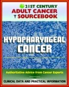 21st Century Adult Cancer Sourcebook: Hypopharyngeal Cancer - Clinical Data for Patients, Families, and Physicians ebook by Progressive Management