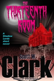 Shadow Lords: The Thirteenth Room--an Archon vampire novel ebook by Scott W. Clark