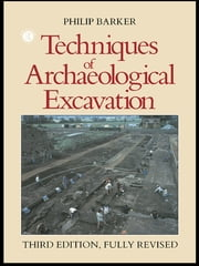 Techniques of Archaeological Excavation ebook by Philip Barker