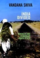 India Divided - Diversity and Democracy Under Attack ebook by Vandana Shiva