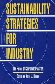 Sustainability Strategies for Industry - The Future Of Corporate Practice ebook by Nigel Roome,Nigel Roome