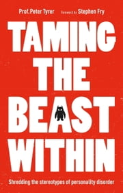Taming the Beast Within - Shredding the Stereotypes of Personality Disorder ebook by Peter Tyrer