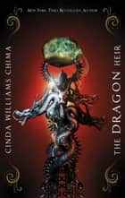 The Dragon Heir ebook by Cinda Williams Chima