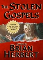 The Stolen Gospels ebook by Brian Herbert