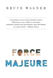Force Majeure - A Novel ebook by Bruce Wagner