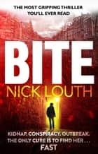 Bite - The most gripping pandemic thriller you will ever read ebook by Nick Louth